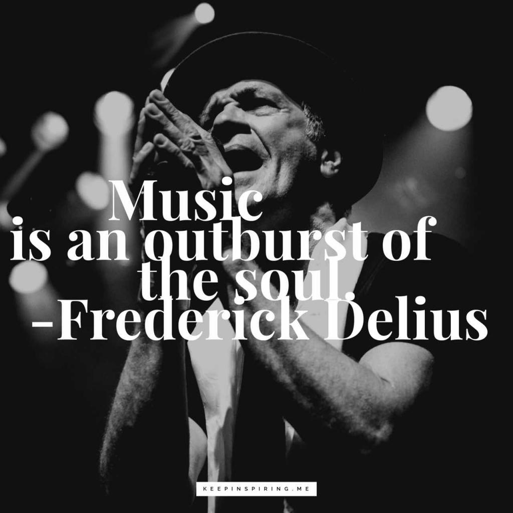 "Frederick Delius quote ""Music is an outburst of the soul"""