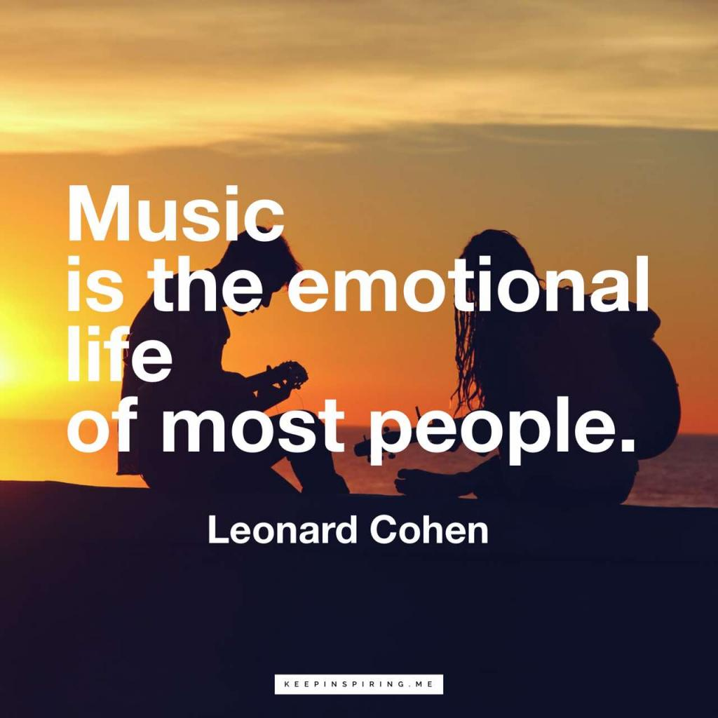 "Leonard Cohen quote ""Music is the emotional life of most people"""