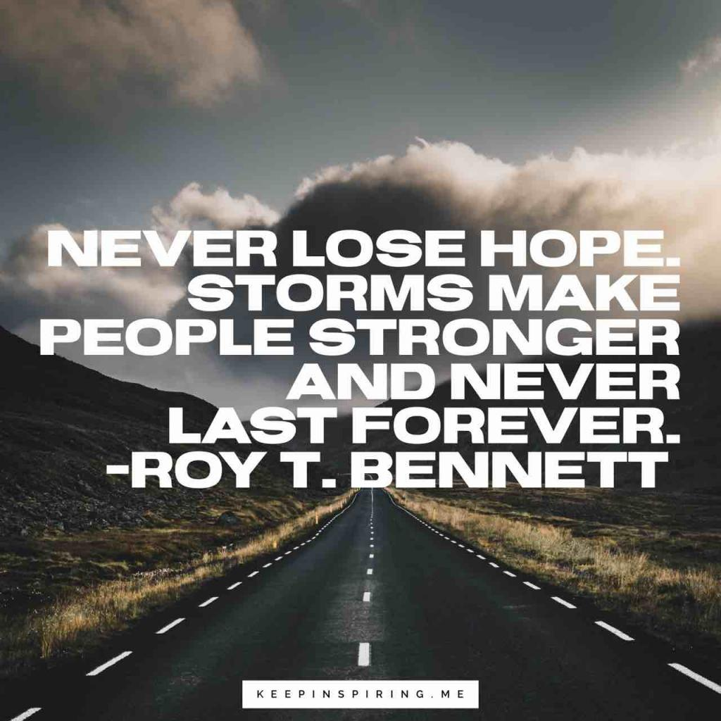 "Roy T. Bennett quote ""Never lose hope. Storms make people stronger and never last forever"""