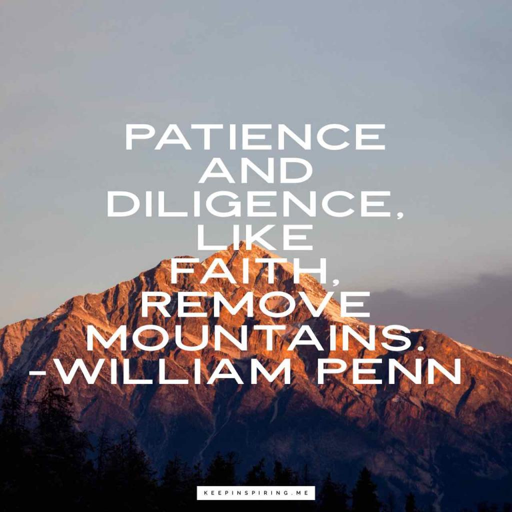 "William Penn quote ""Patience and Diligence, like faith, remove mountains"""