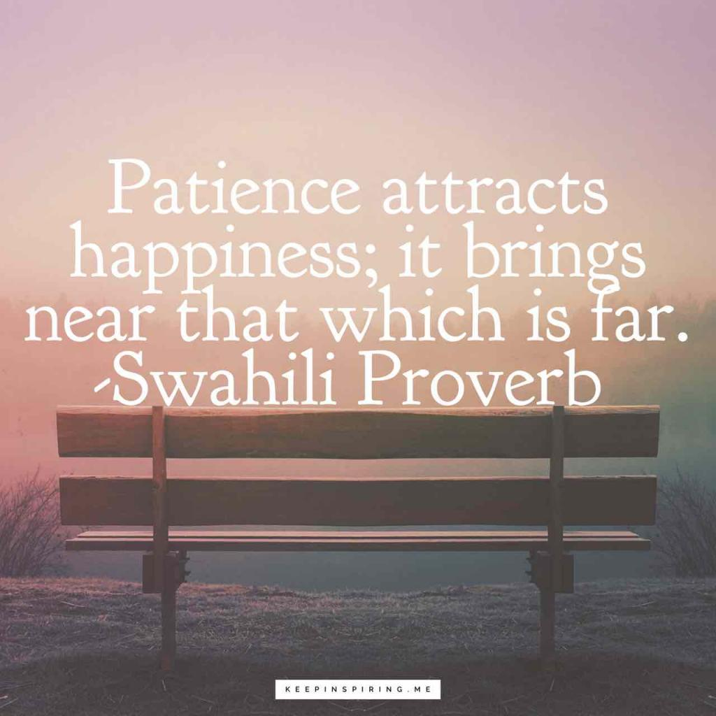 """Patience attracts happiness; it brings near that which is far"""
