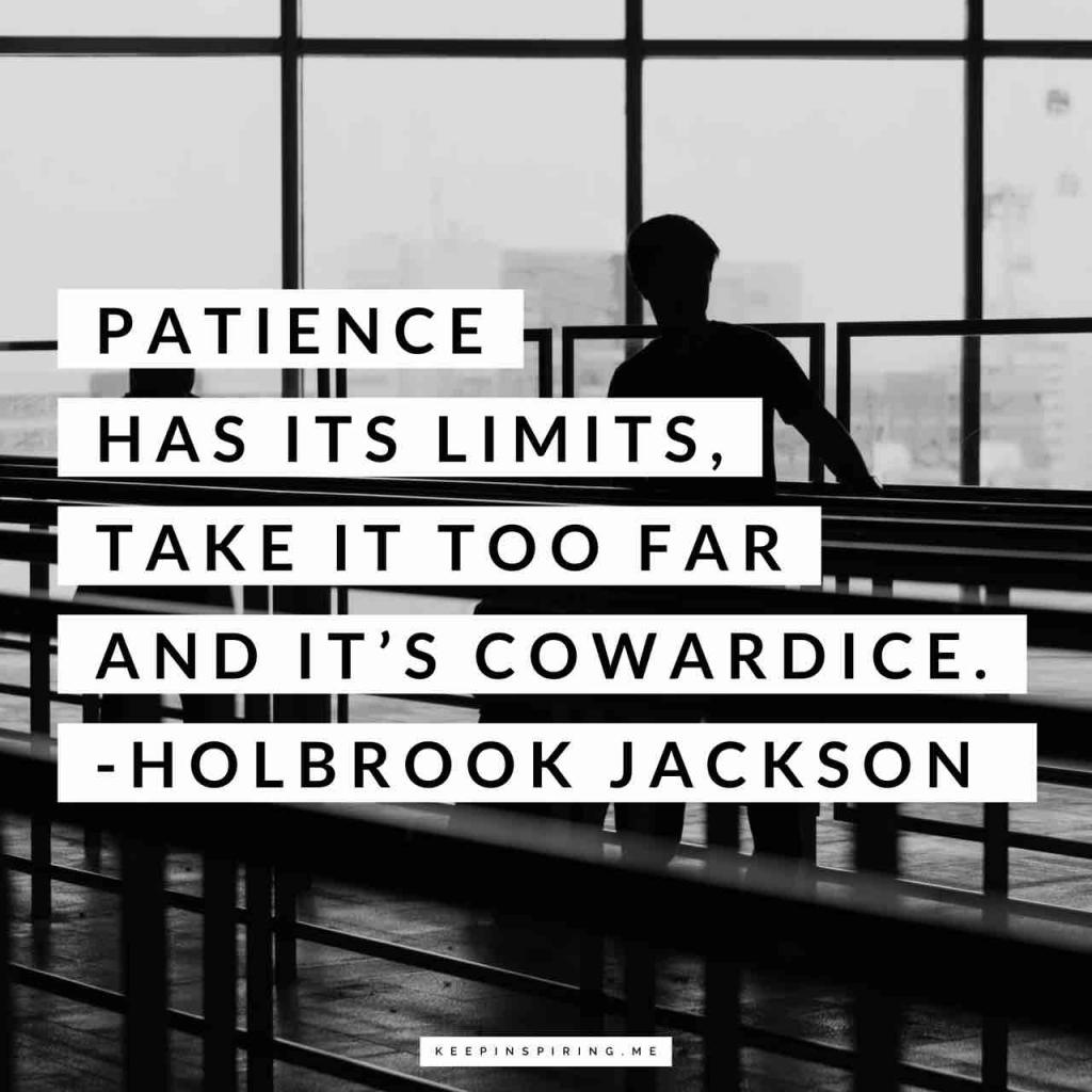 "Holbrook Jackson quote ""Patience has its limits, take it too far and it's cowardice"""