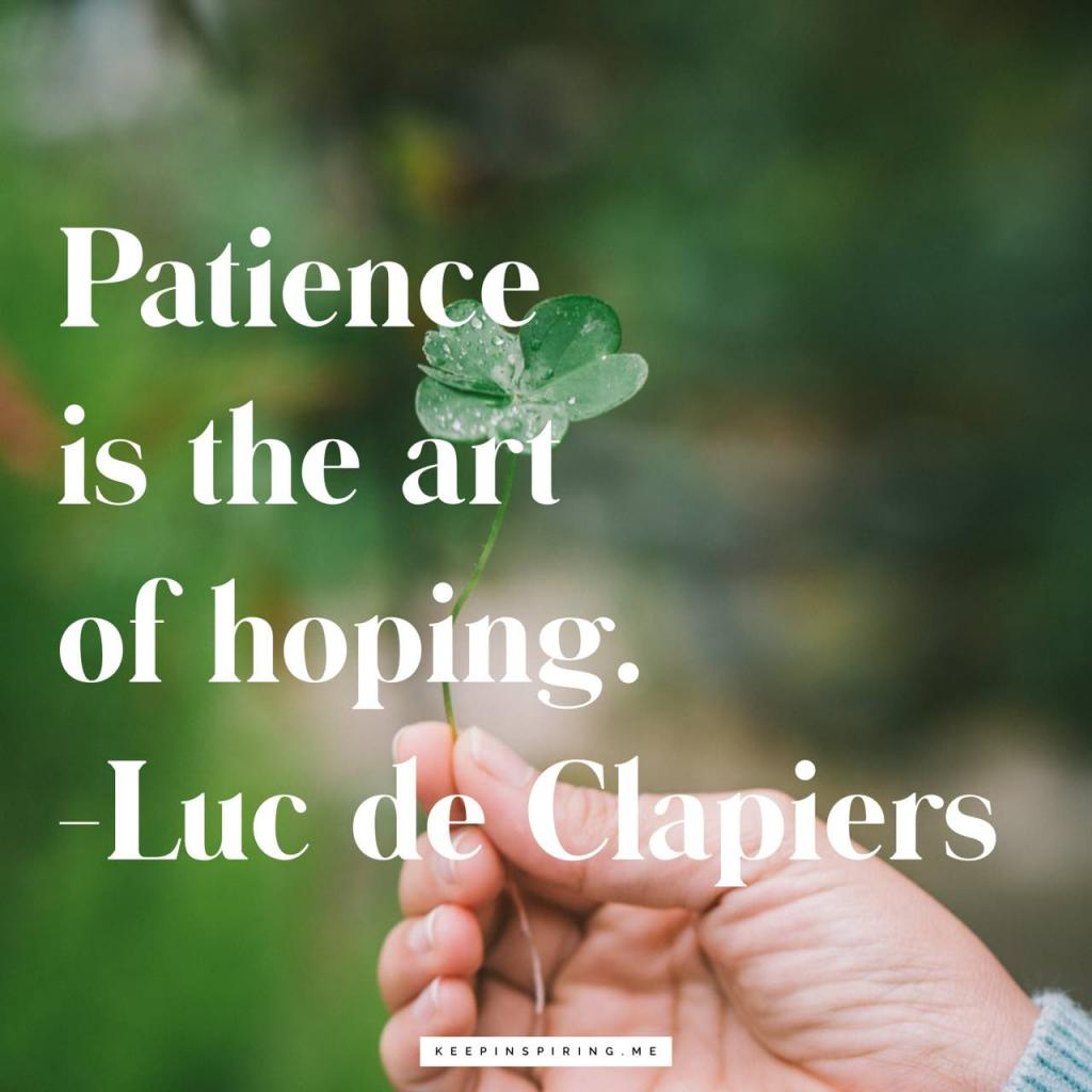 "Luc de Clapiers quote ""Patience is the art of hoping"""