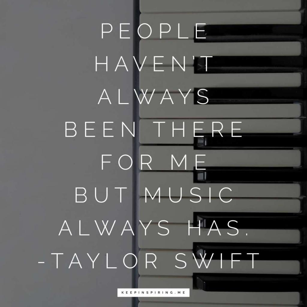 "Taylor Swift quote ""People haven't always been there for me but music always has"""