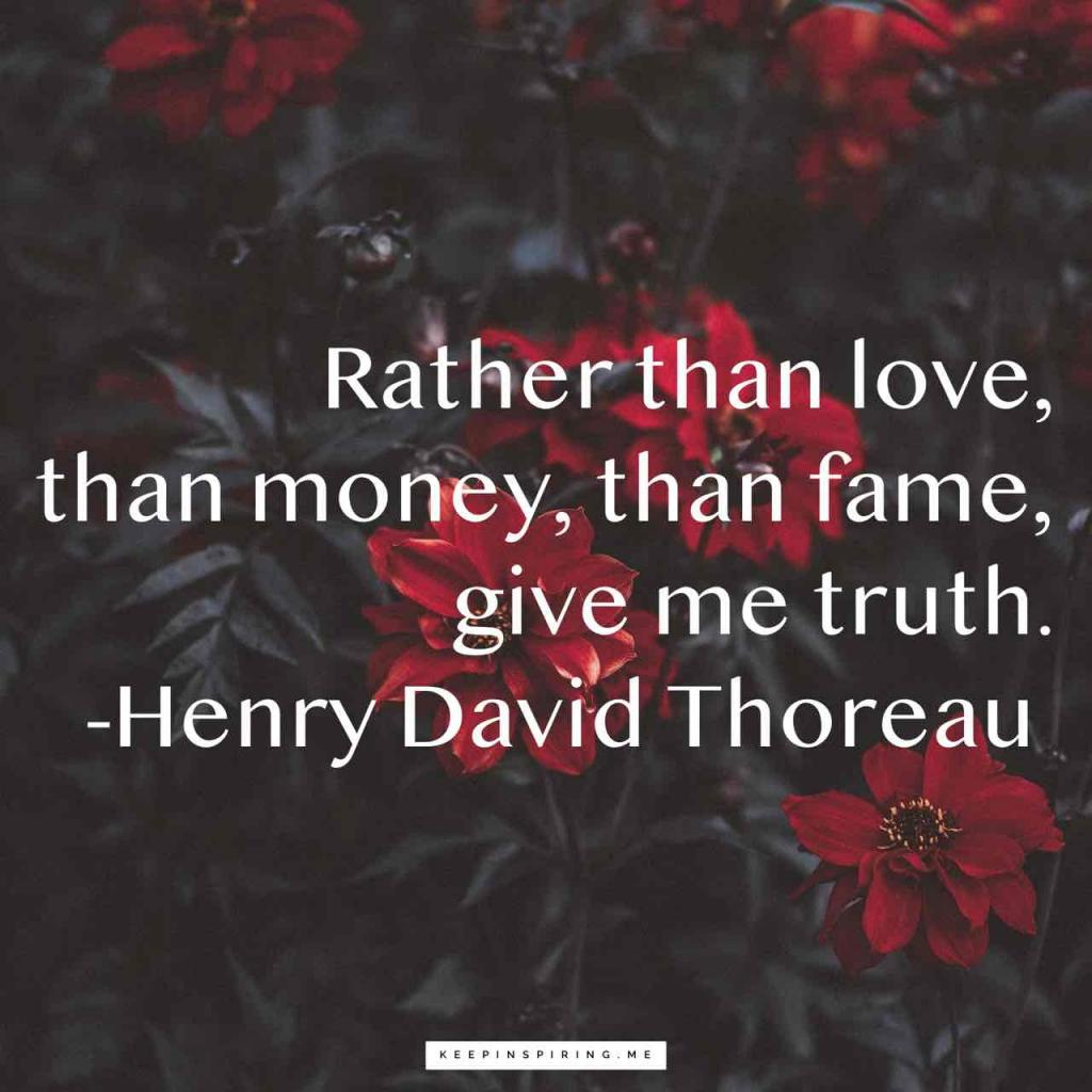 """Thoreau quote """"Rather than love, than money, than fame, give me truth"""""""