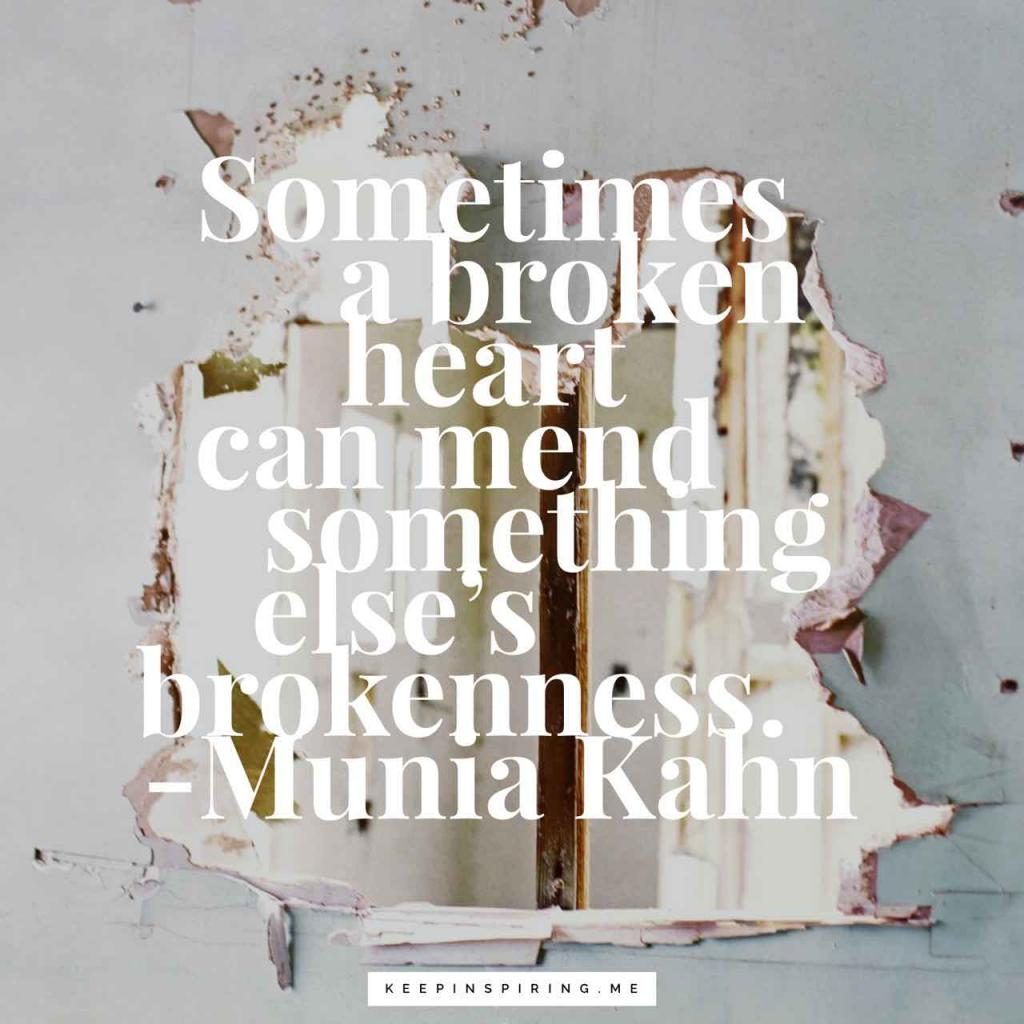 """Sometimes a broken heart can mend something else's brokenness"""
