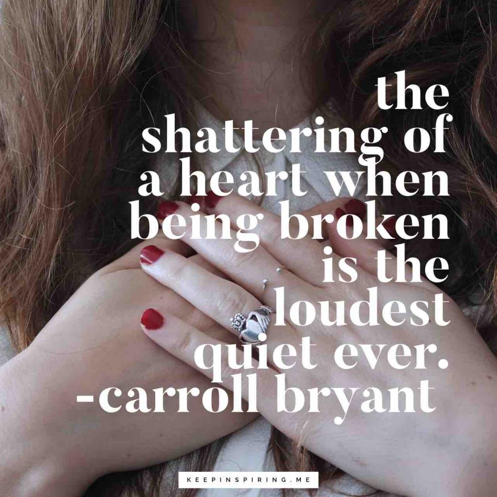 """The shattering of a heart when being broken is the loudest quiet ever"""