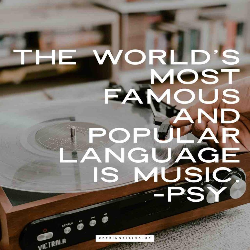 "Psy quote ""The world's most famous and popular language is music"""