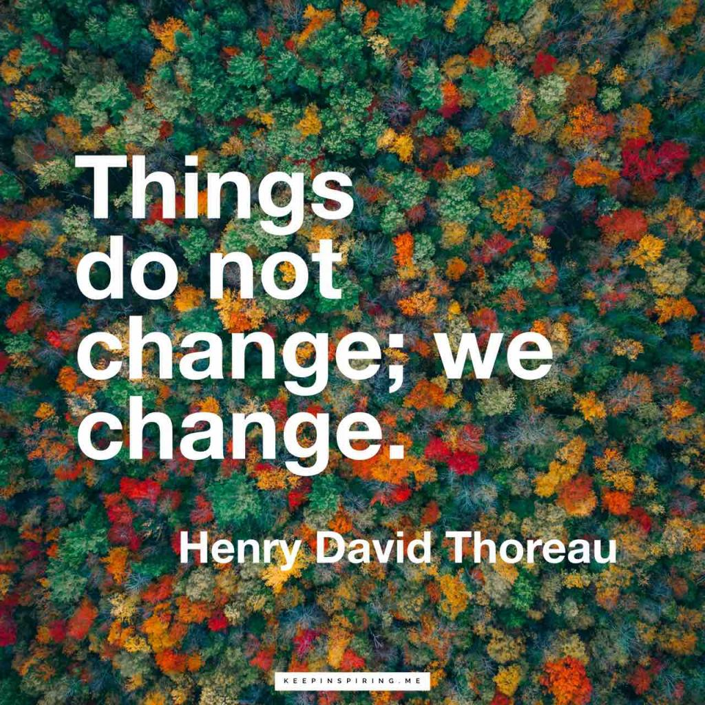 """Thoreau quote """"Things do not change; we change"""""""