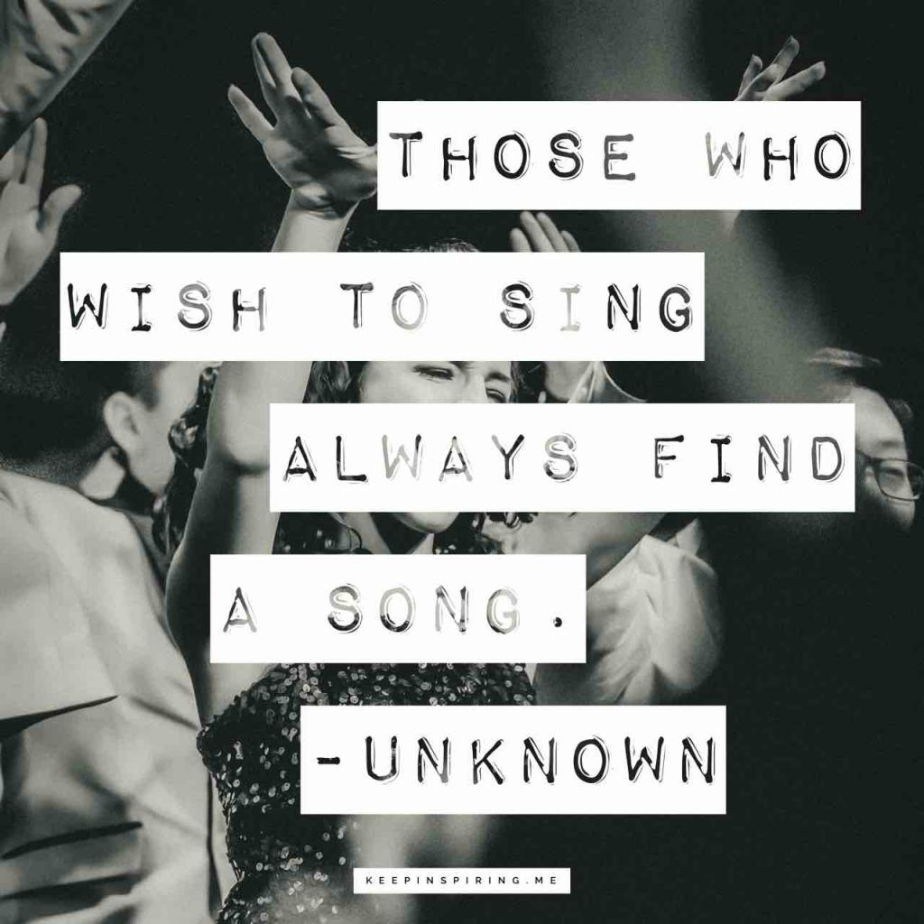 """""""Those who wish to sing always find a song"""""""