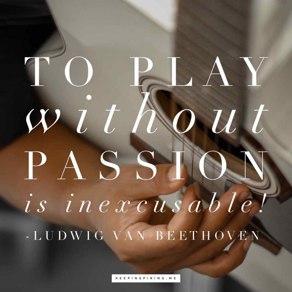 "Beethoven quote ""To play without passion is inexcusable!"""