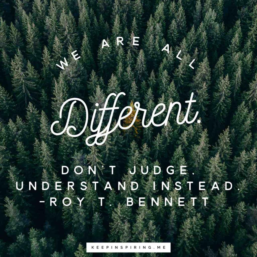 """We are all different. Don't judge, understand instead"""