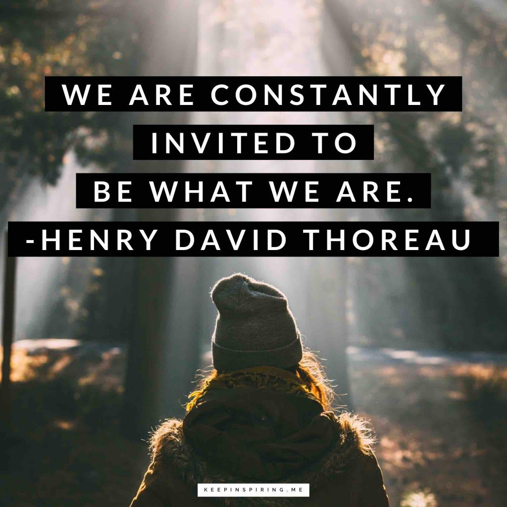 """Henry David Thoreau quote """"We are constantly invited to be what we are"""""""