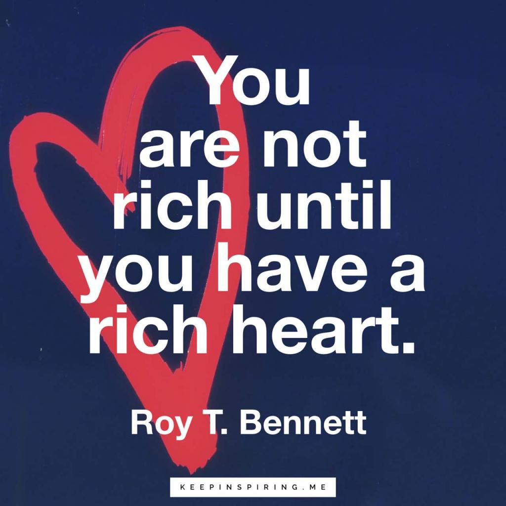 "Roy T Bennett quote ""You are not rich until you have a rich heart"""