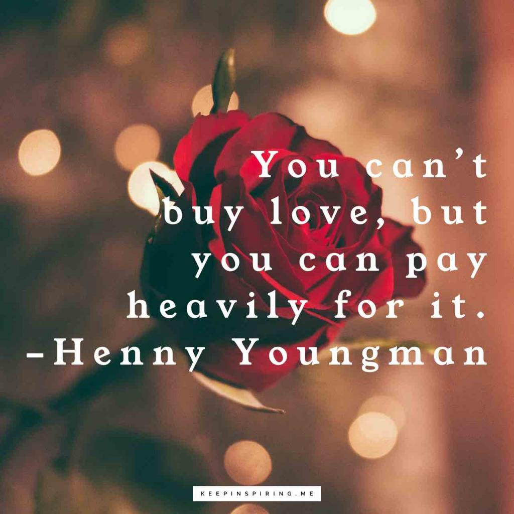 "Henny Youngman heartbreak quote ""You can't buy love, but you can pay heavily for it"""