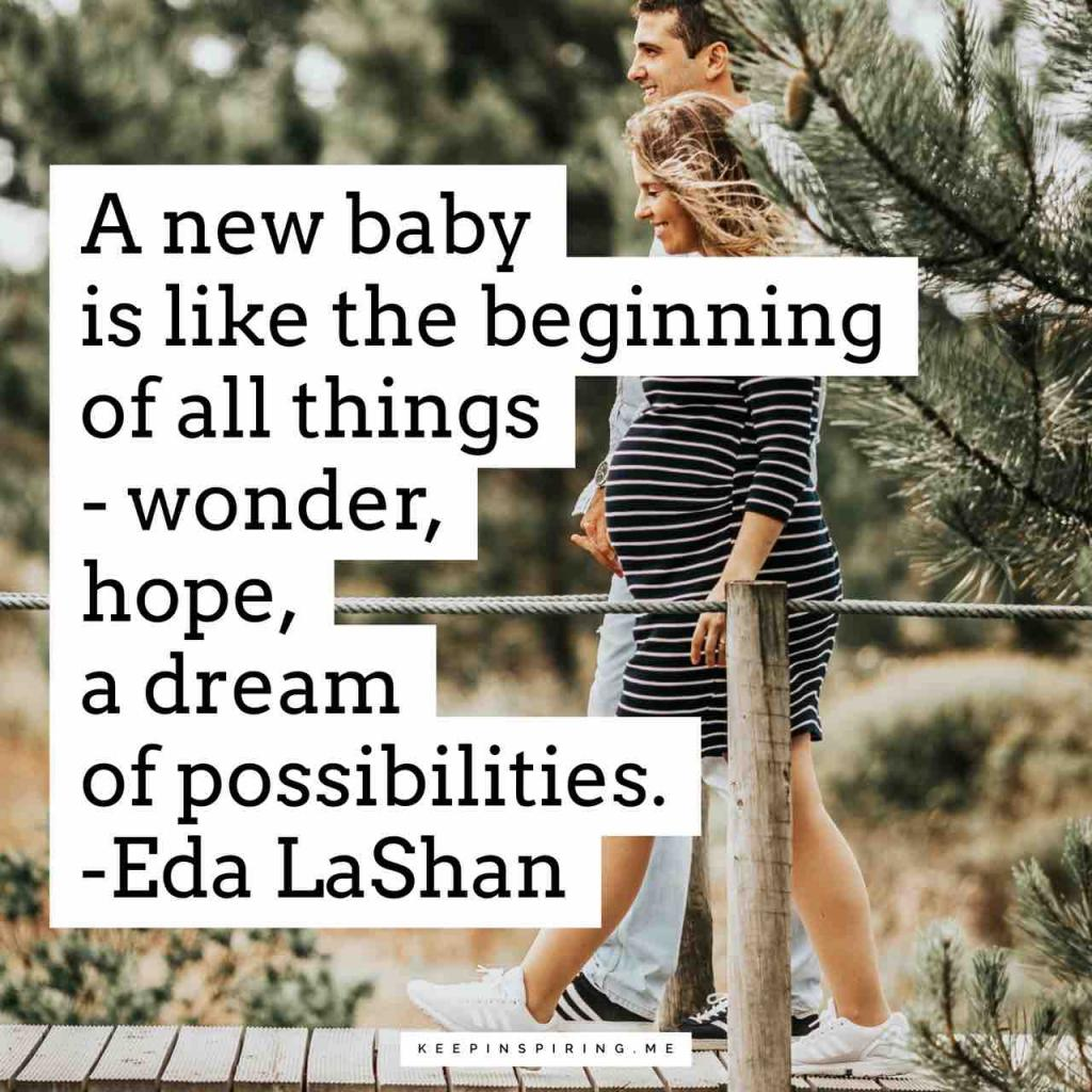 """A new baby is like the beginning of all things – wonder, hope, a dream of possibilities"""