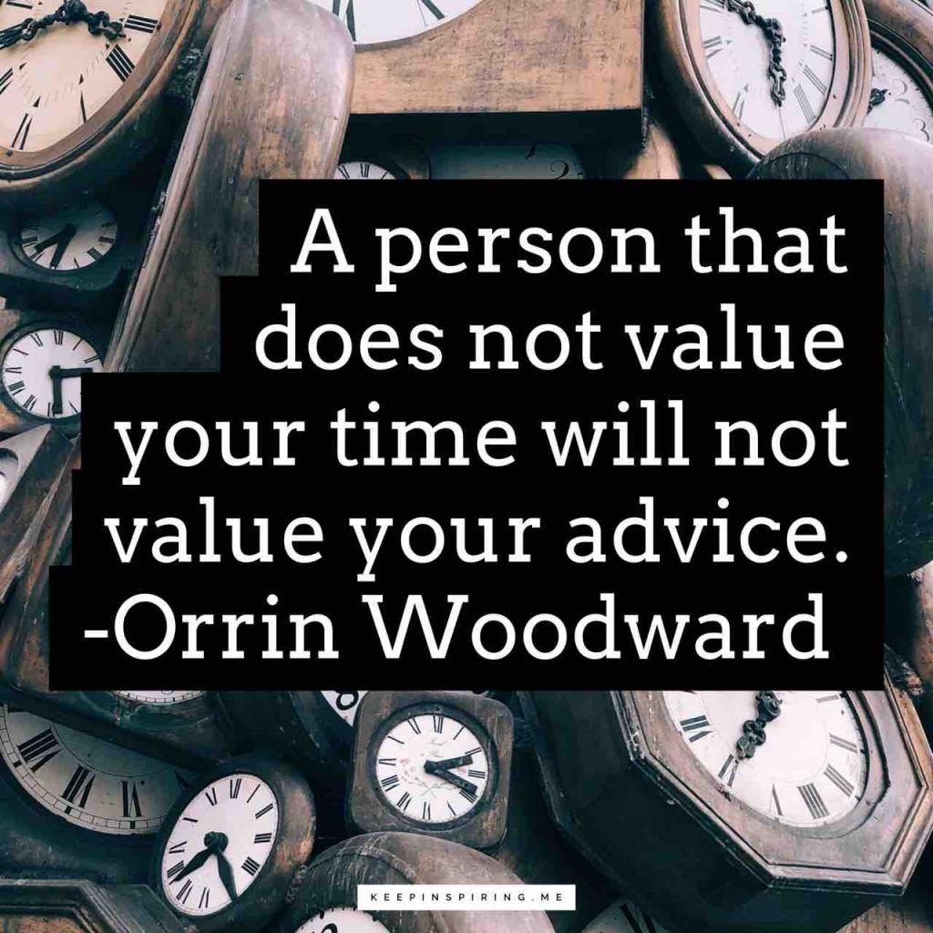 """Orrin Woodward respect quote """"A person that does not value your time will not value your advice"""""""