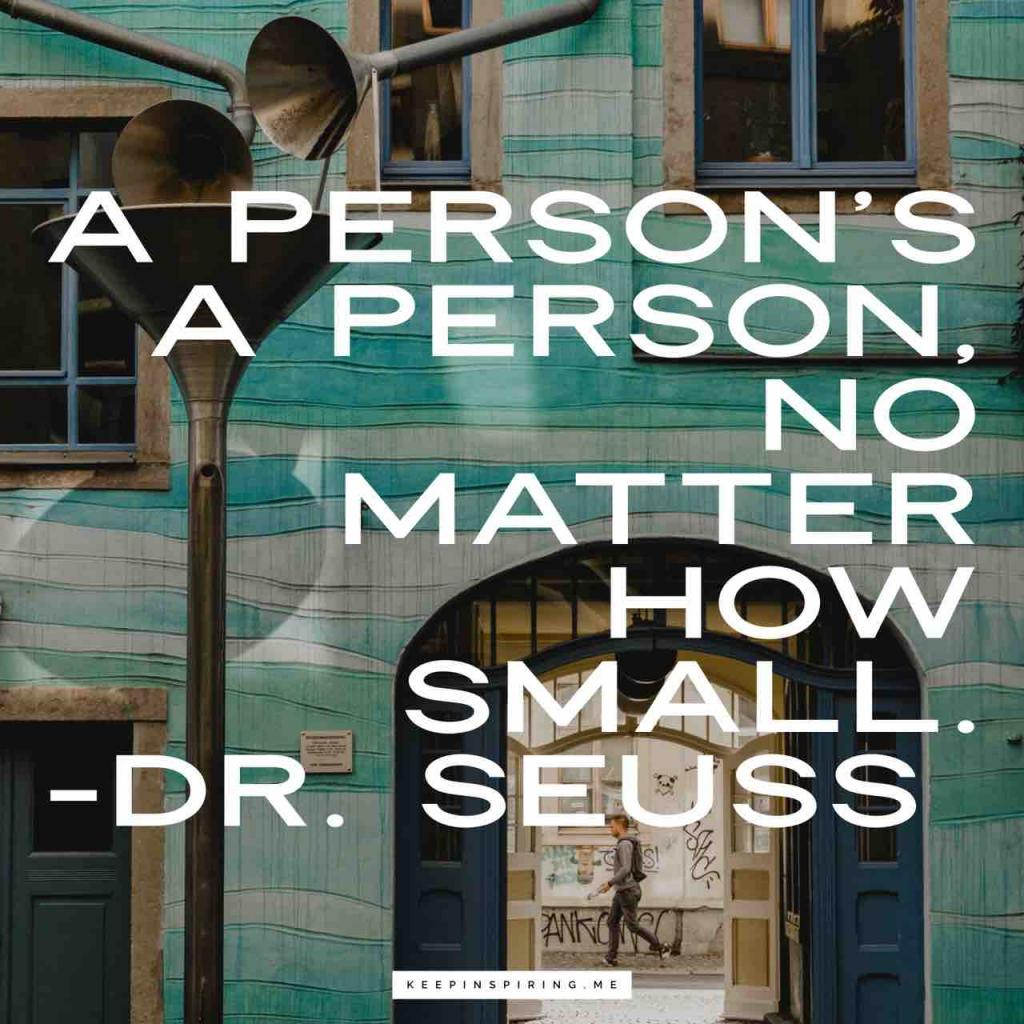 """Dr Seuss respect quote """"A person's a person, no matter how small"""""""