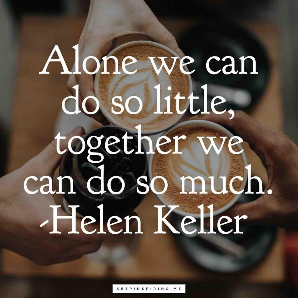 "Helen Keller teamwork quote ""Alone we can do so little; together we can do so much"""