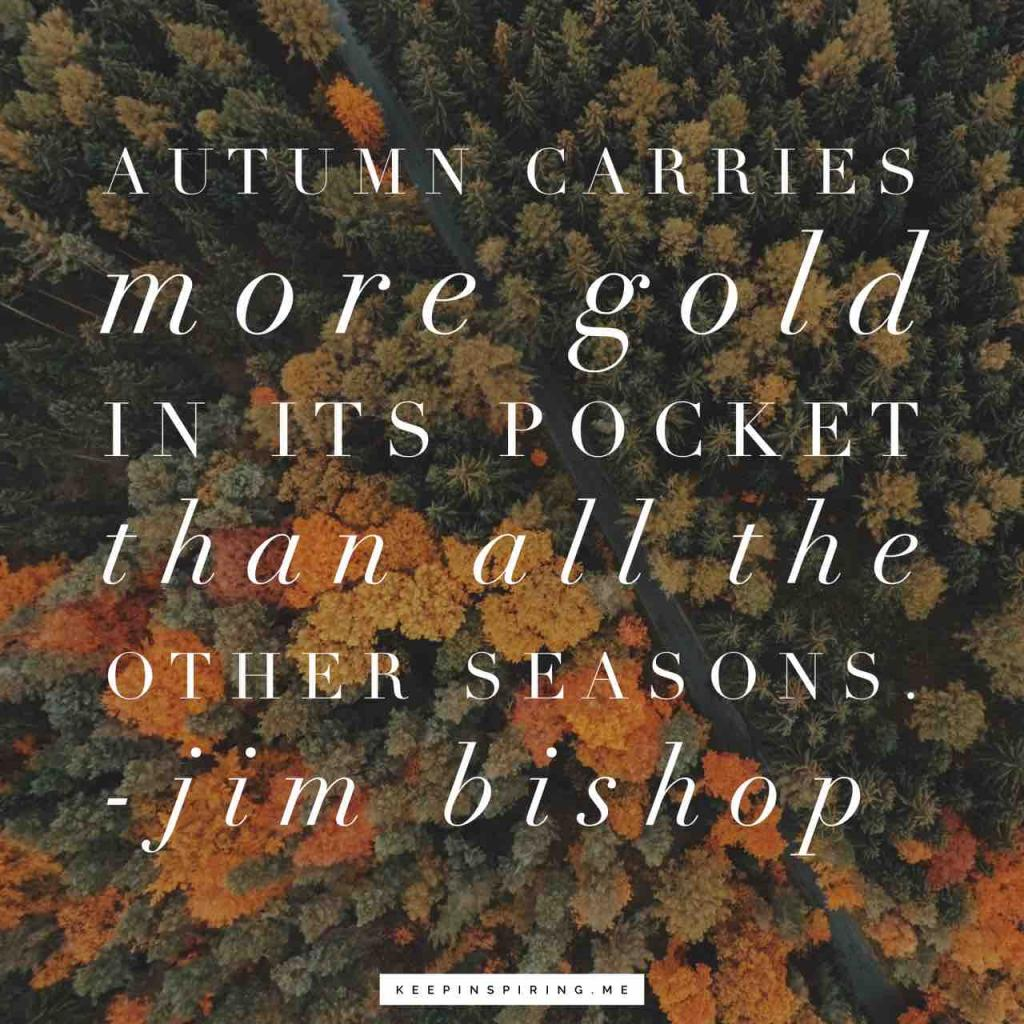 """Autumn carries more gold in its pocket than all the other seasons"""