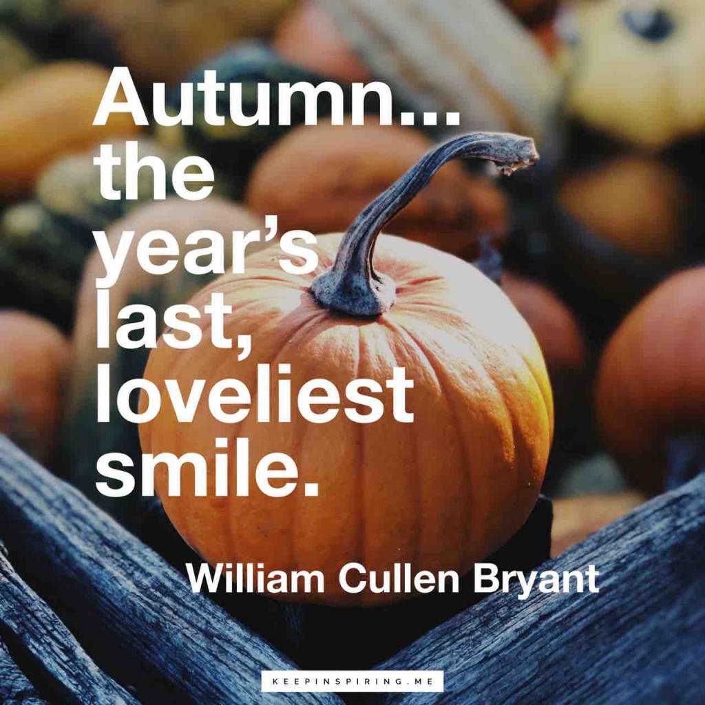 """""""Autumn... the year's last, loveliest smile"""""""