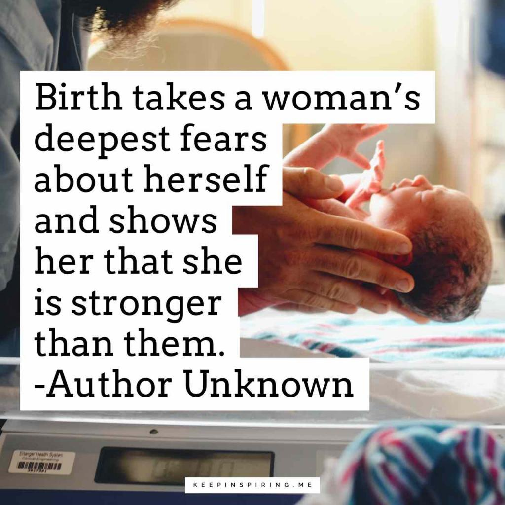 """Birth takes a woman's deepest fears about herself and show her that she is stronger than them"""