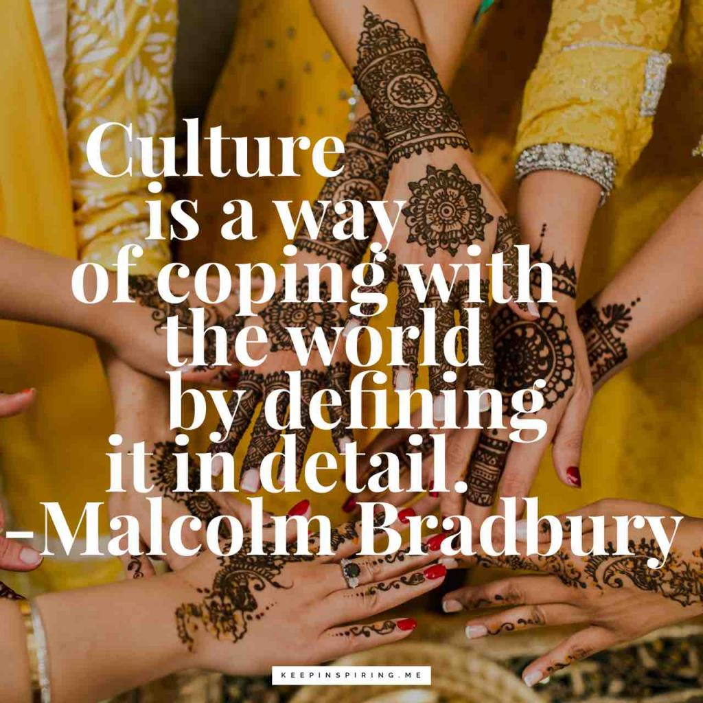 "Malcolm Bradbury quote ""Culture is a way of coping with the world by defining it in detail"""