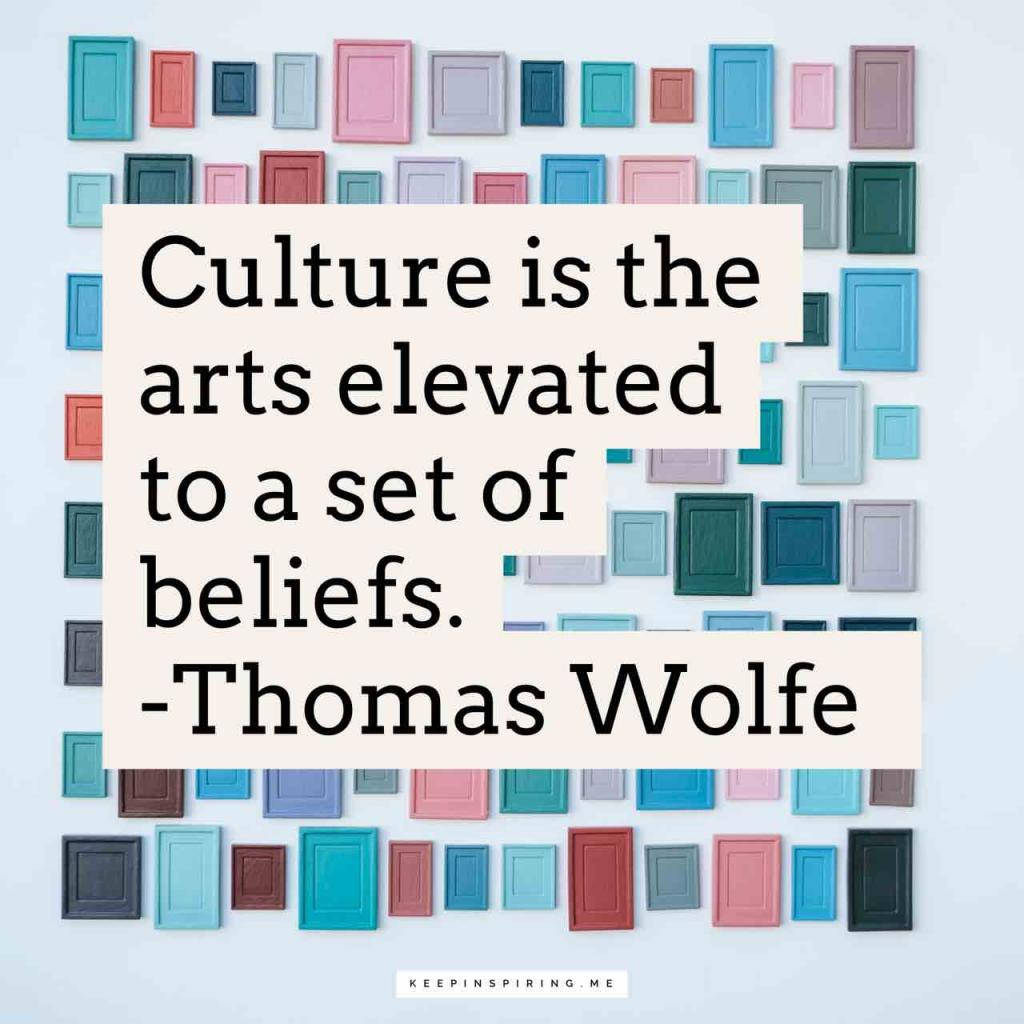 "Thomas Wolfe quote ""Culture is the arts elevated to a set of beliefs"""