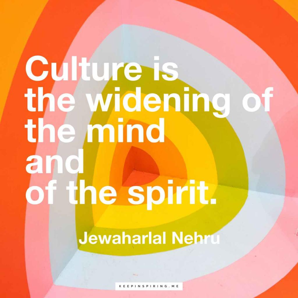 """Culture is the widening of the mind and of the spirit"""