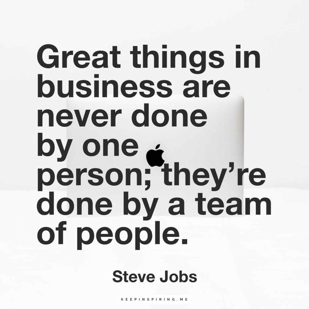 "Steve Jobs teamwork quote ""Great things in business are never done by one person; they're done by a team of people"""