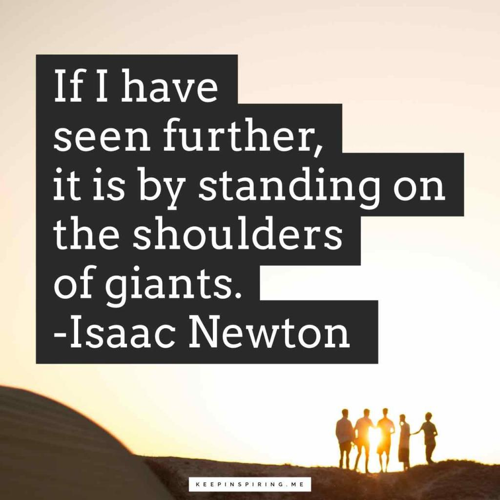 "Isaac Newton quote ""If I have seen further, it is by standing on the shoulders of giants"""