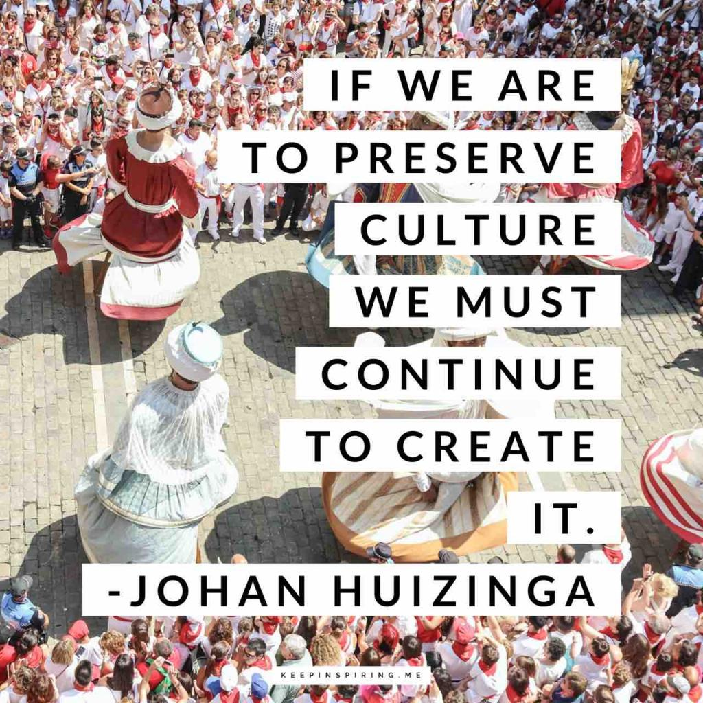 """If we are to preserve culture we must continue to create it"""