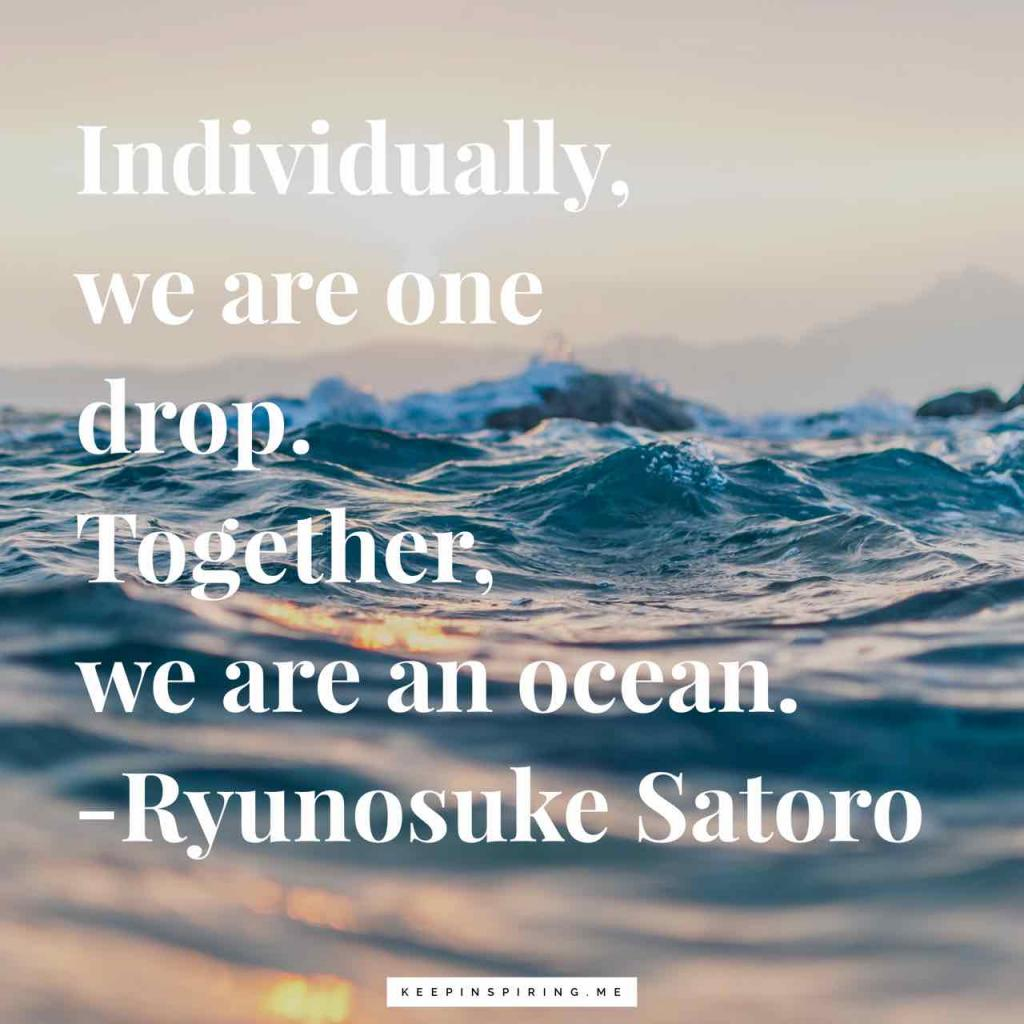 "Satoro teamwork quote ""Individually, we are one drop. Together, we are an ocean"""