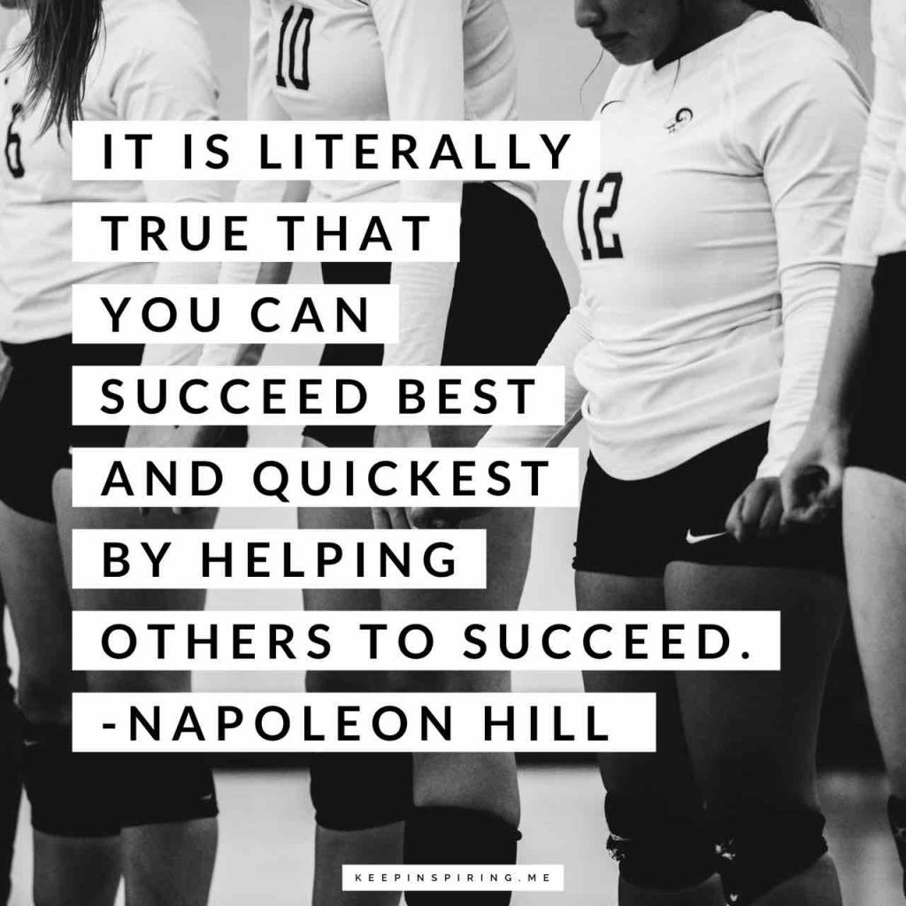 "Napoleon Hill teamwork quote ""It is literally true that you can succeed best and quickest by helping others to succeed"""