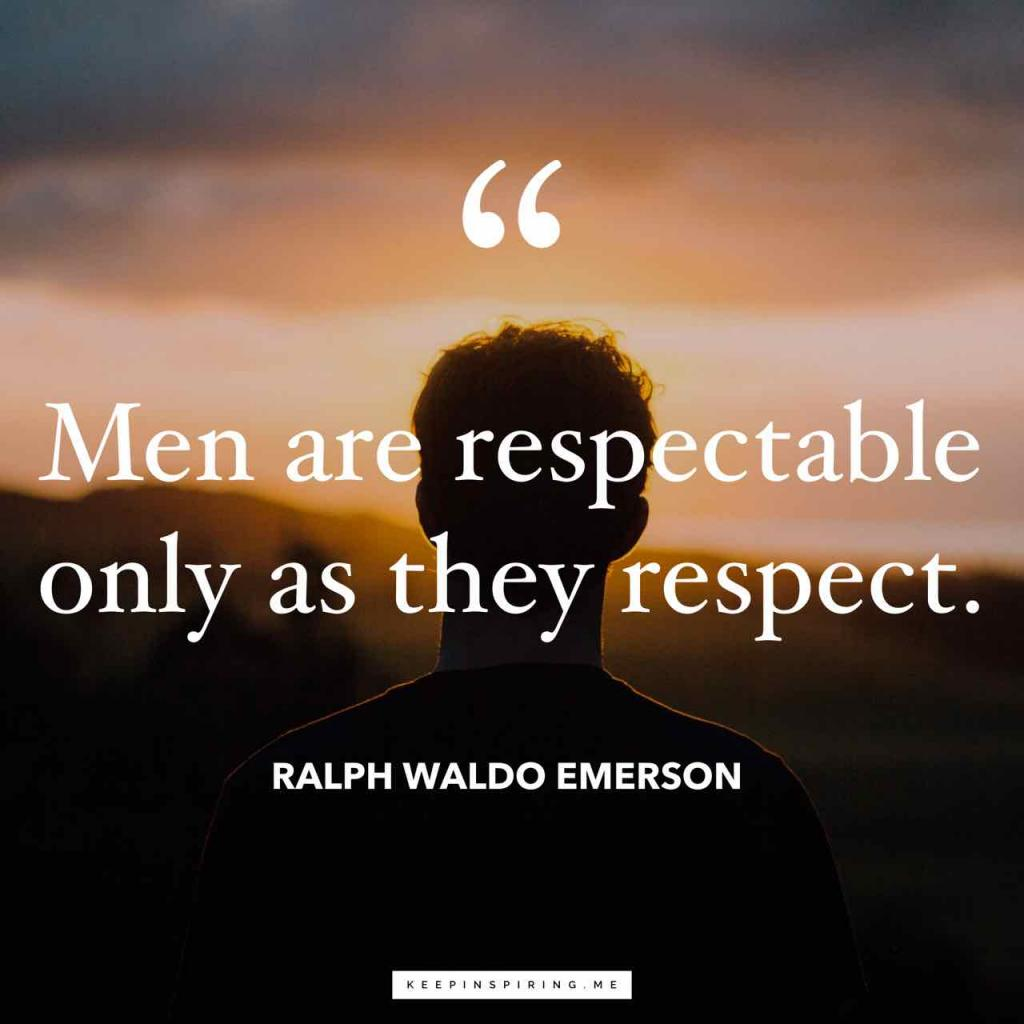 """""""Men are respectable only as they respect"""""""