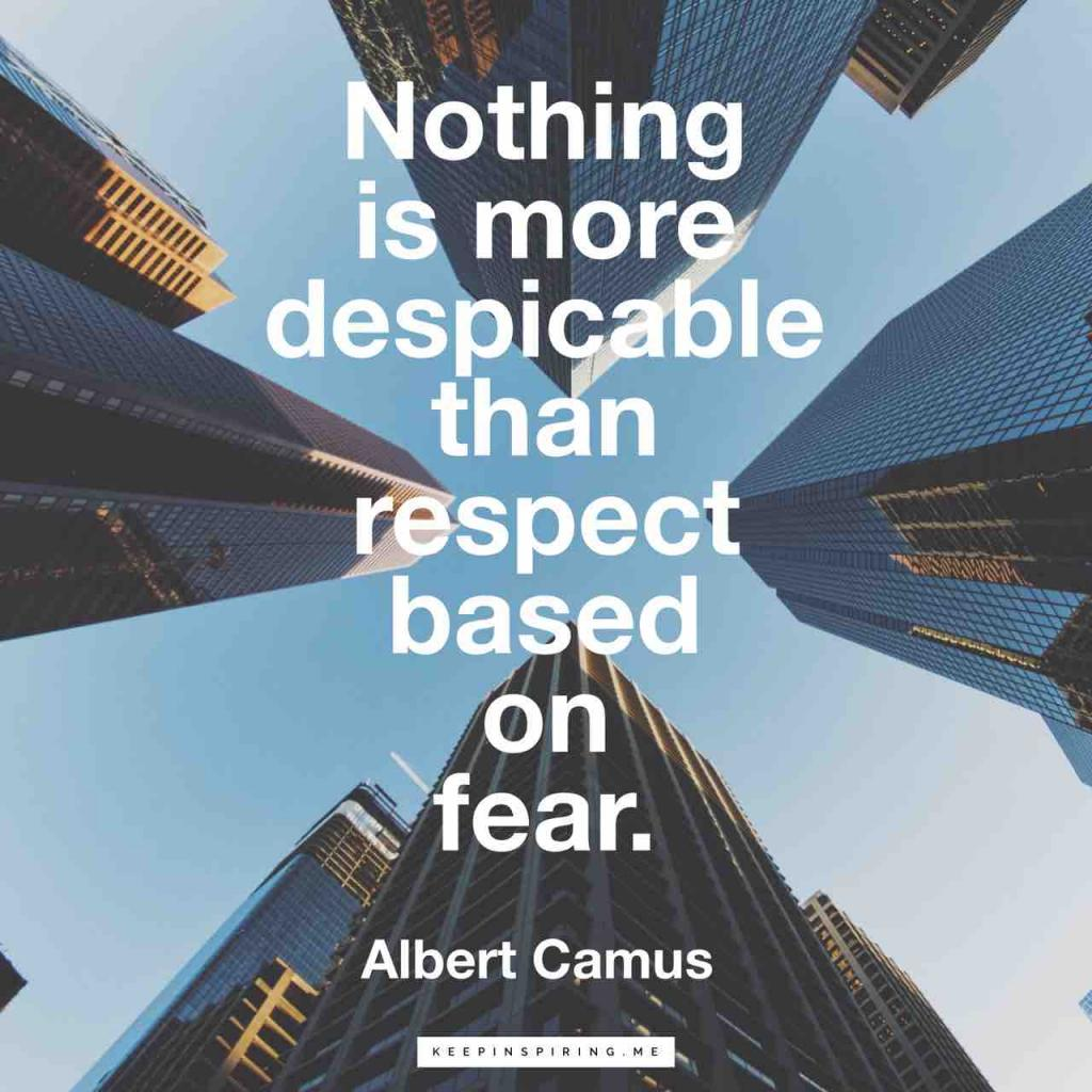 """Albert Camus quote """"Nothing is more despicable than respect based on fear"""""""