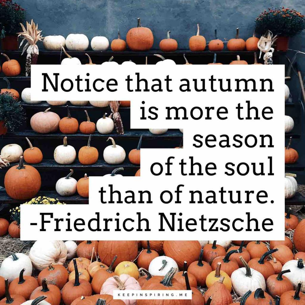 "Nietzsche fall quote ""Notice that autumn is more the season of the soul than of nature"""