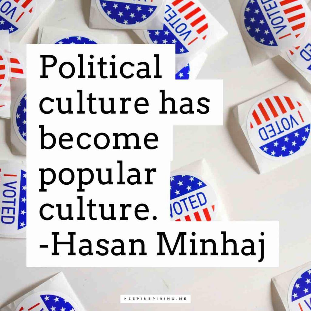 "Hasan Minhaj quote ""Political culture has become popular culture"""