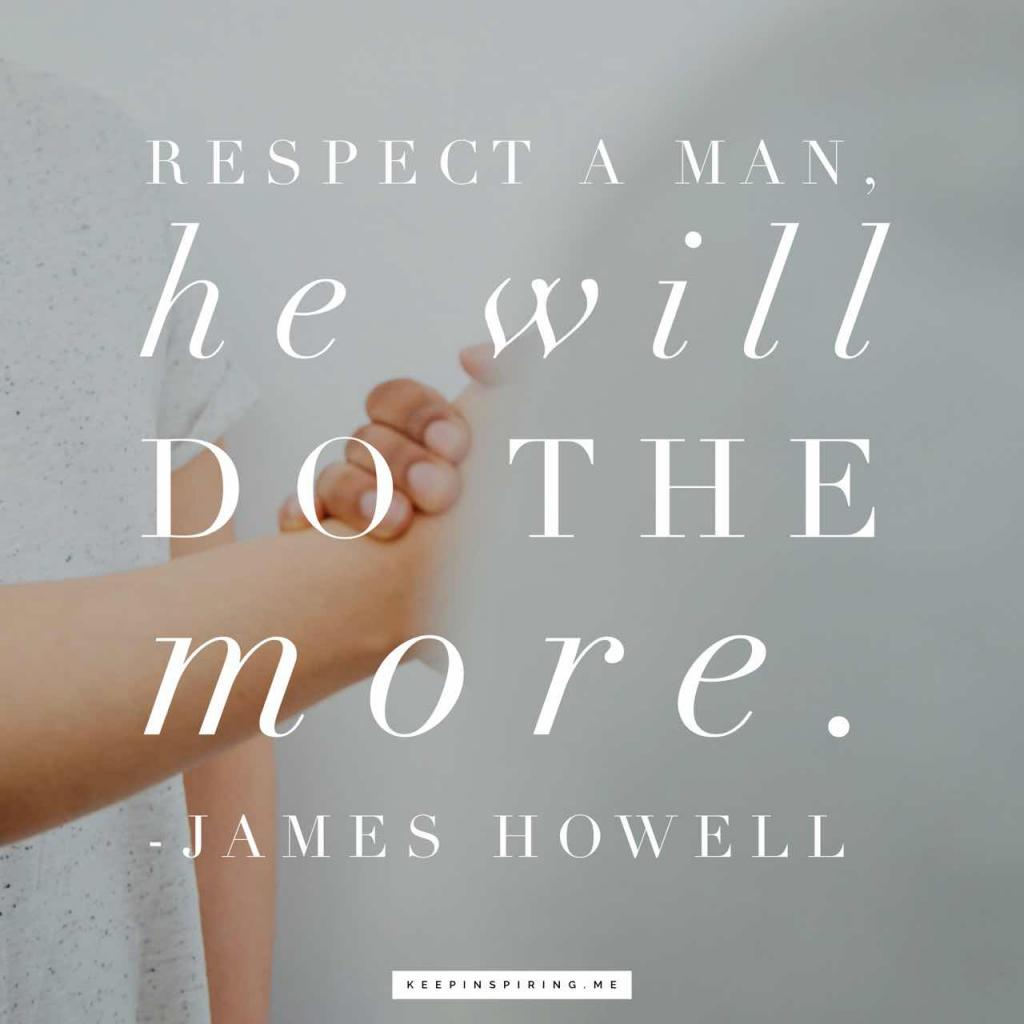 """James Howell quote """"Respect a man, he will do the more"""""""