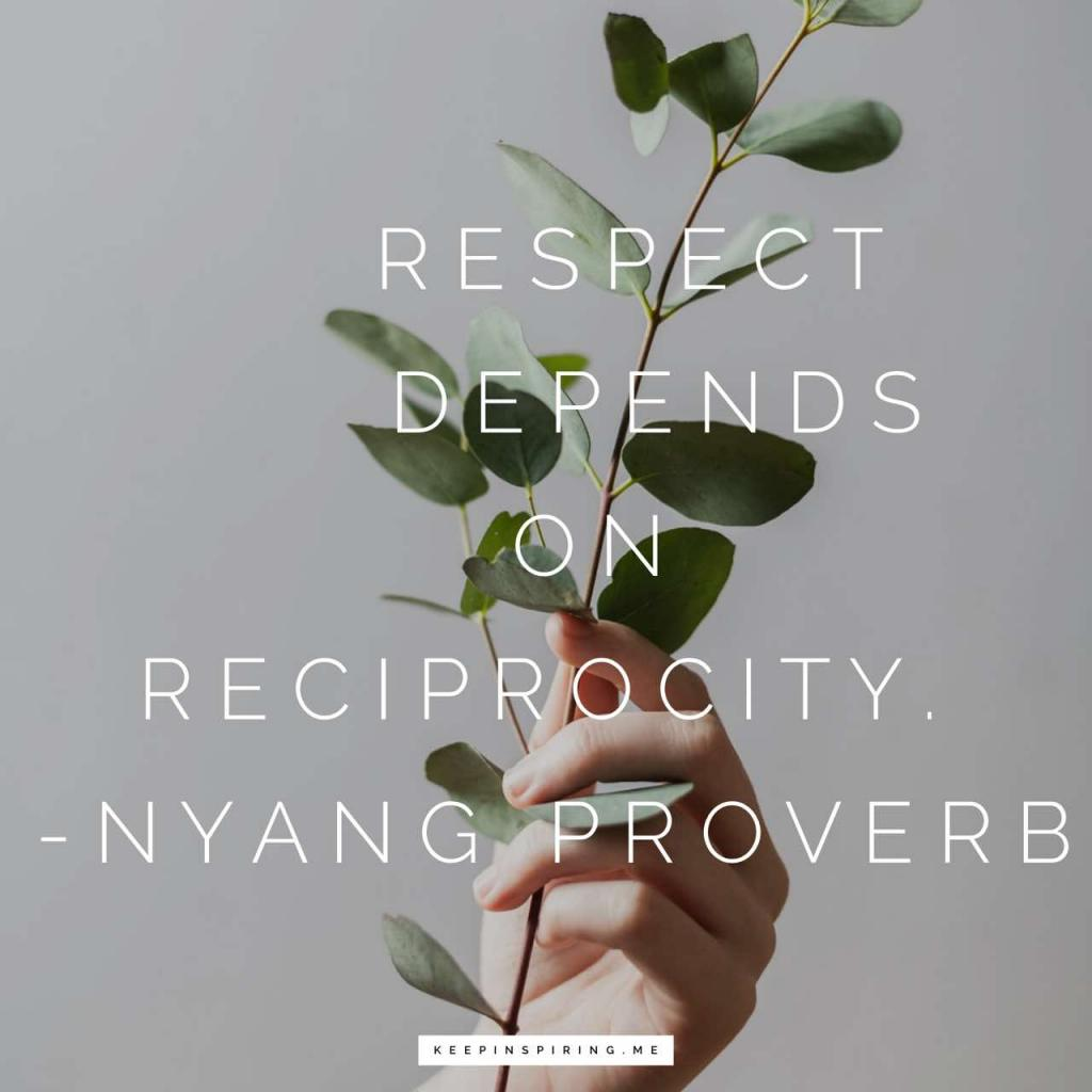 """Nyang Proverb """"Respect depends on reciprocity"""""""