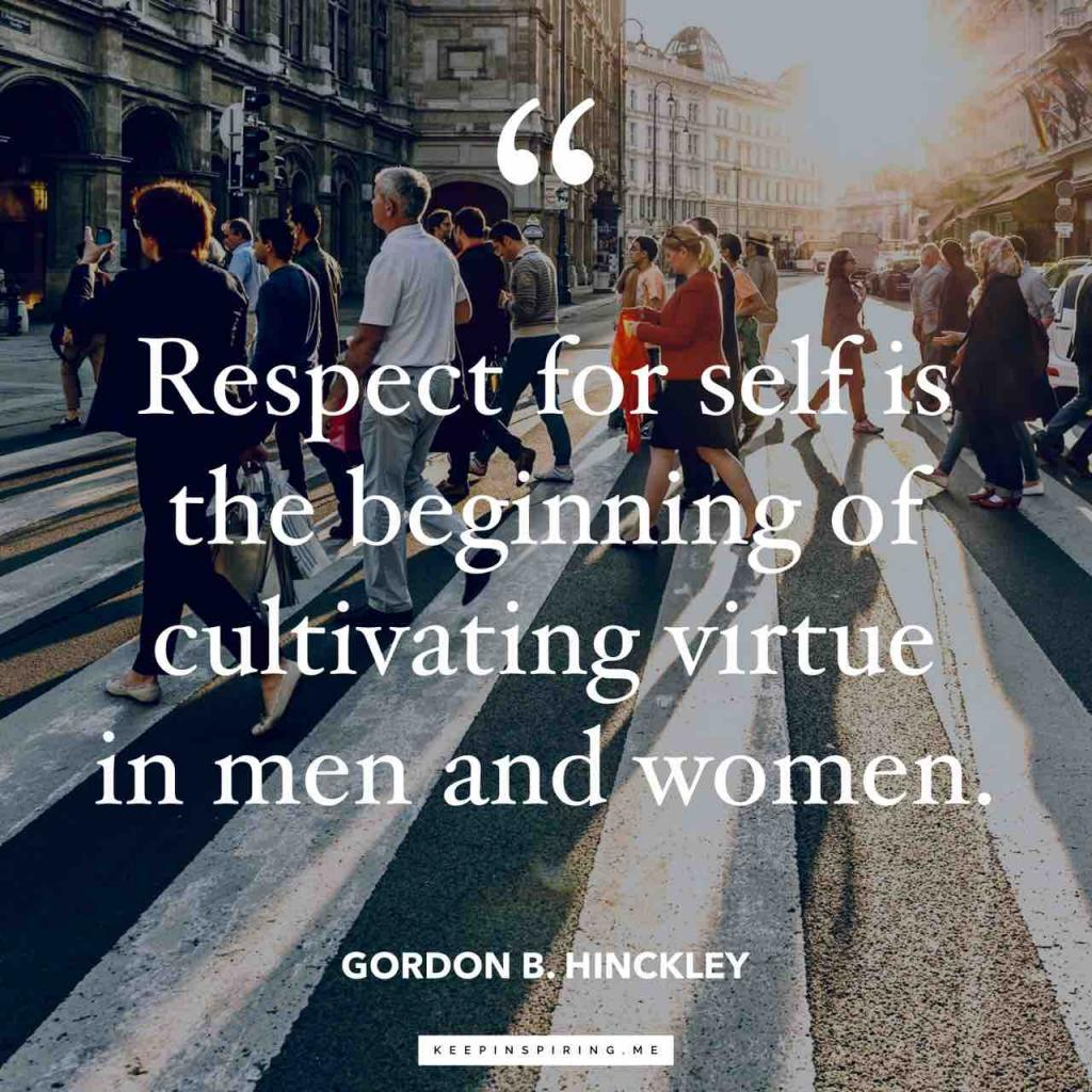 """""""Respect for self is the beginning of cultivating virtue in men and women"""""""