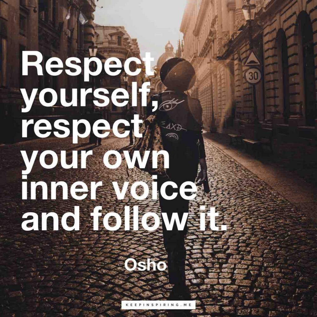 """Osho Quote """"Respect yourself, respect your own inner voice and follow it"""""""