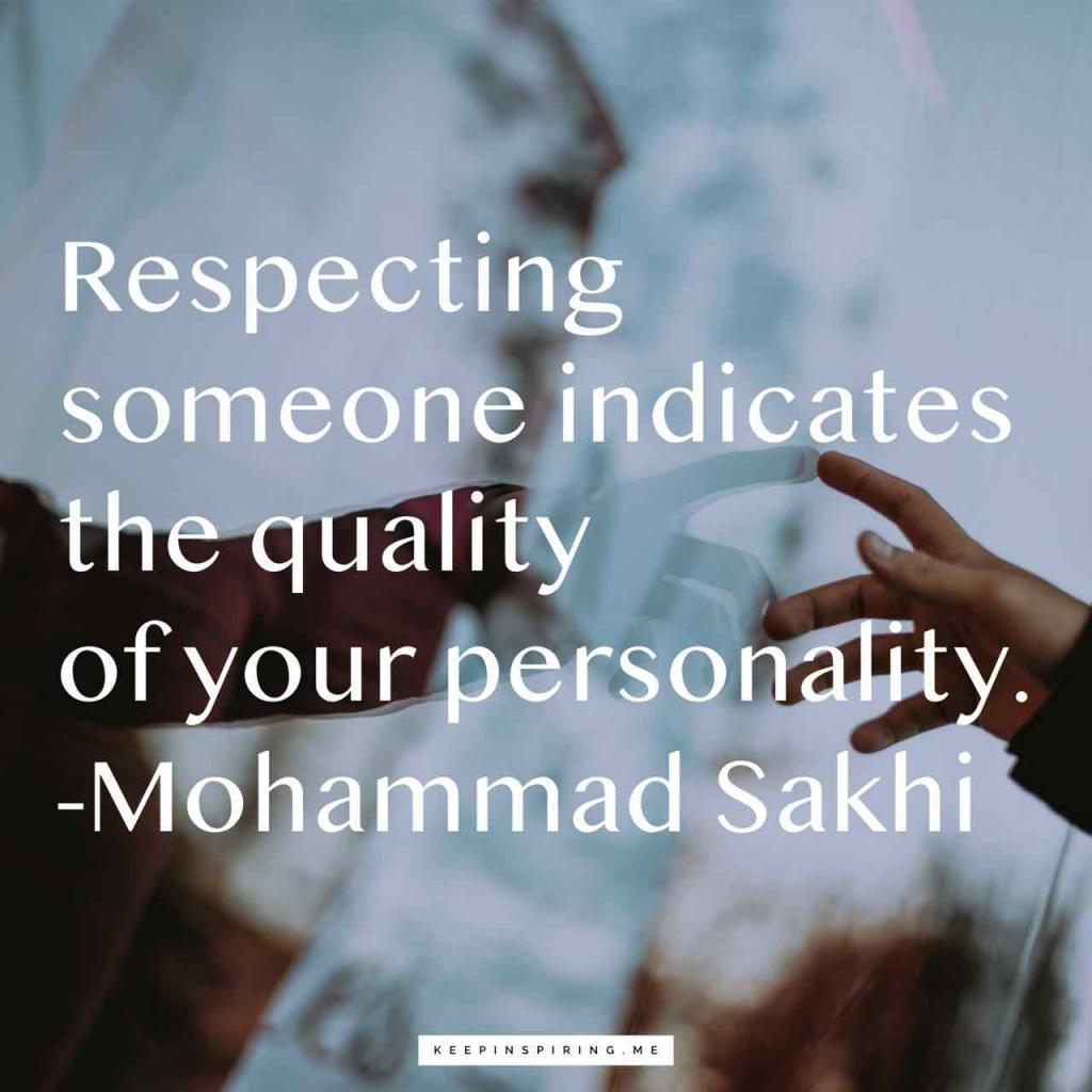 """""""Respecting someone indicates the quality of your personality"""""""
