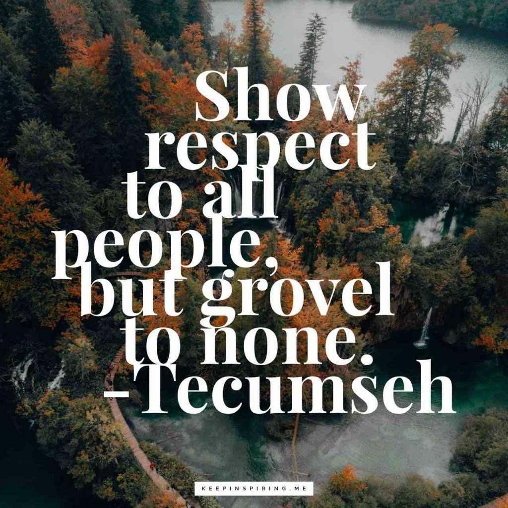 """Tecumseh quote """"Show respect to all people, but grovel to none"""""""