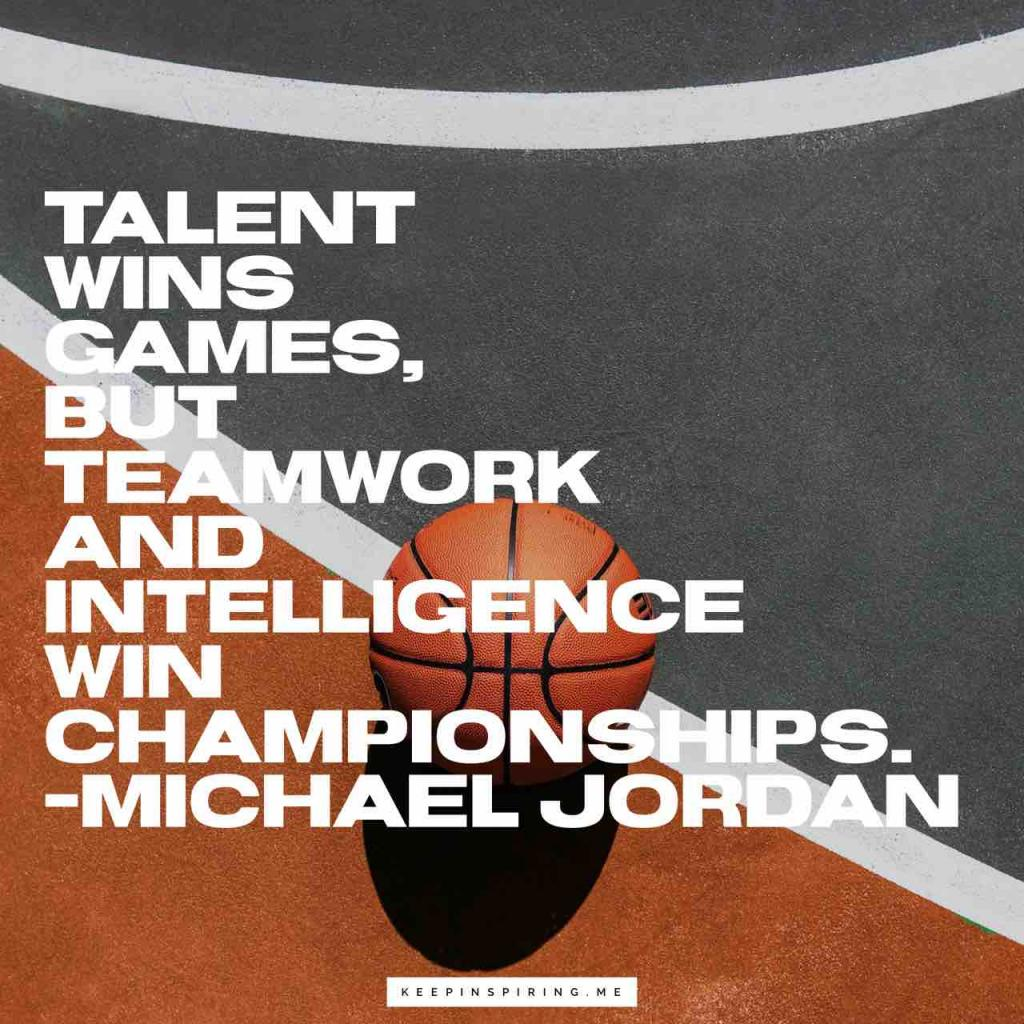 """Talent wins games, but teamwork and intelligence win championships"""