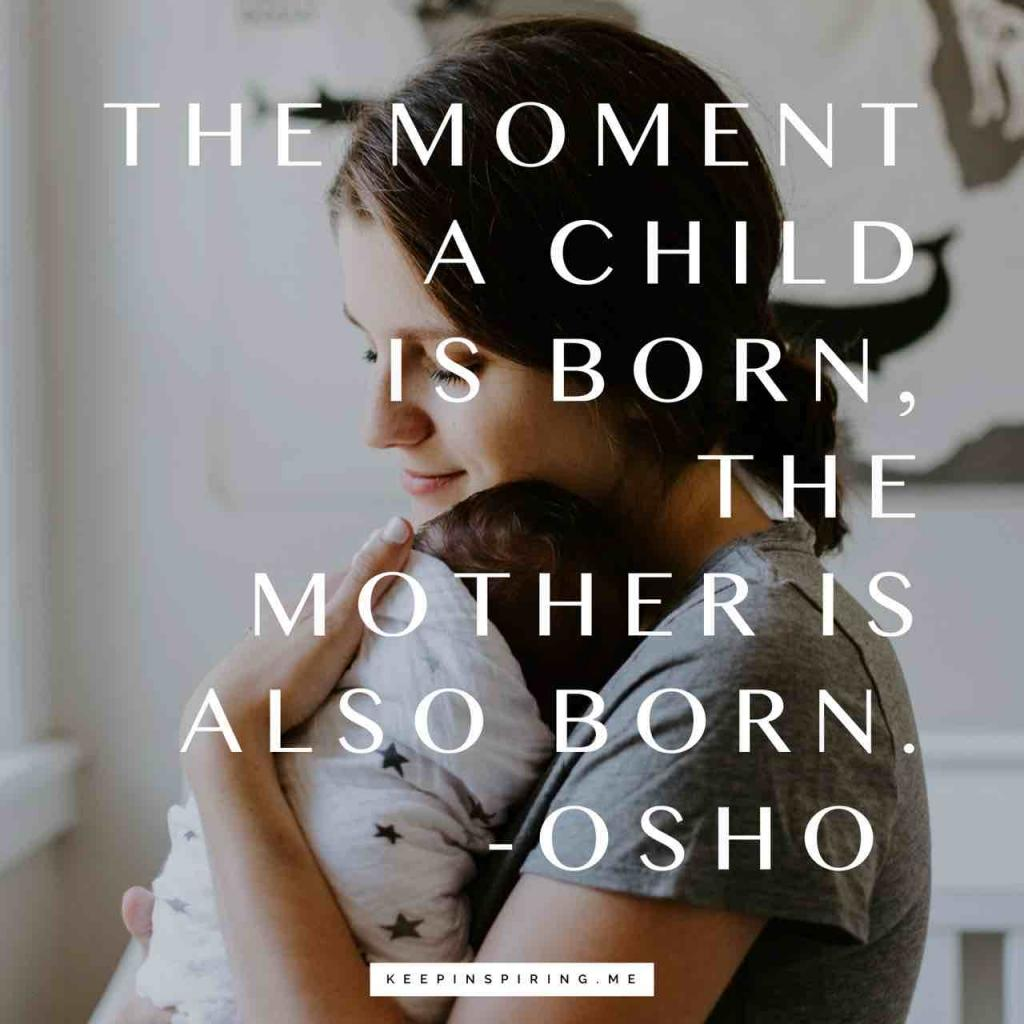 "Osho motherhood quote ""The moment a child is born, the mother is also born"""