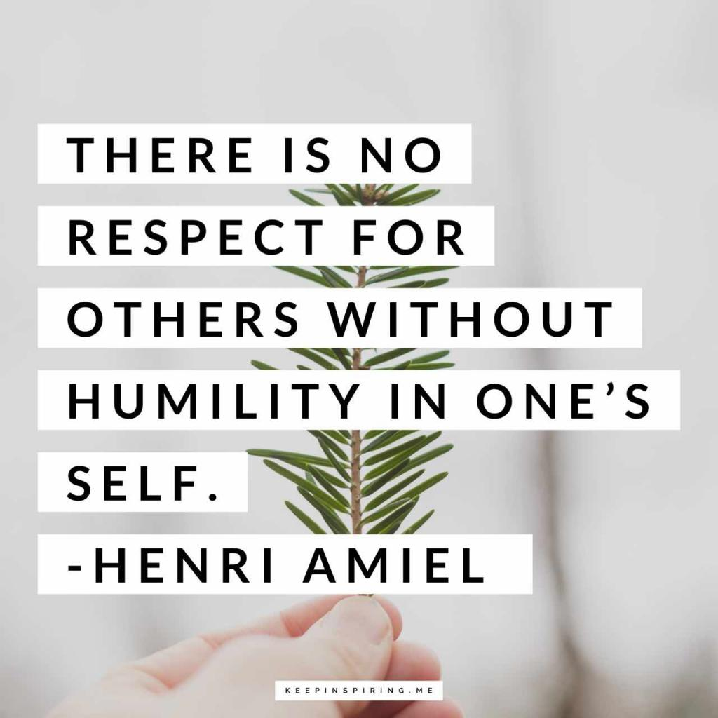 """""""There is no respect for others without humility in one's self"""""""