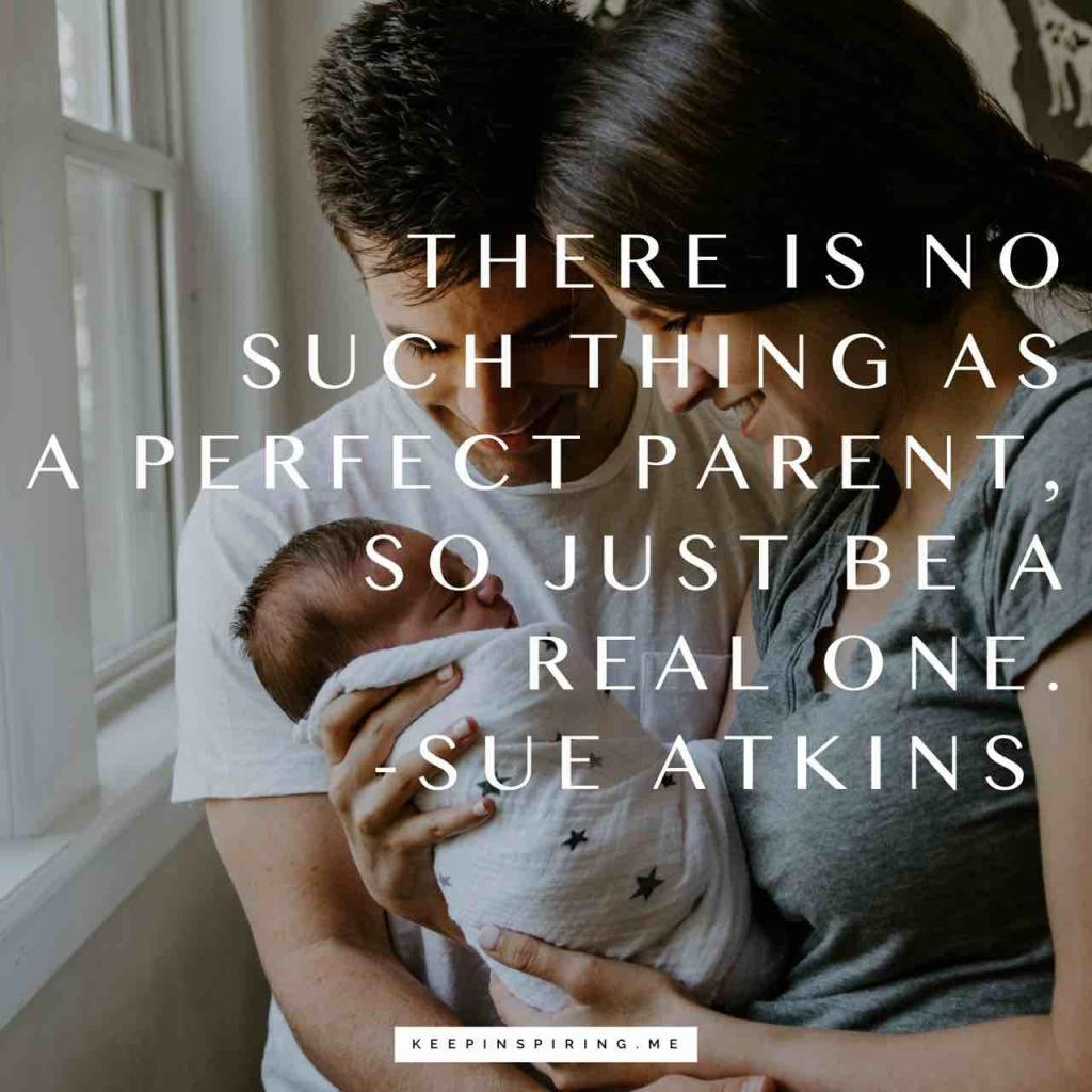 "Sue Atkins parenting quote ""There is no such thing as a perfect parent, so just be a real one"""