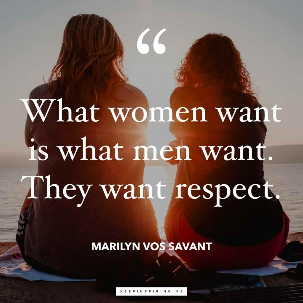 """""""What women want is what men want. They want respect"""""""