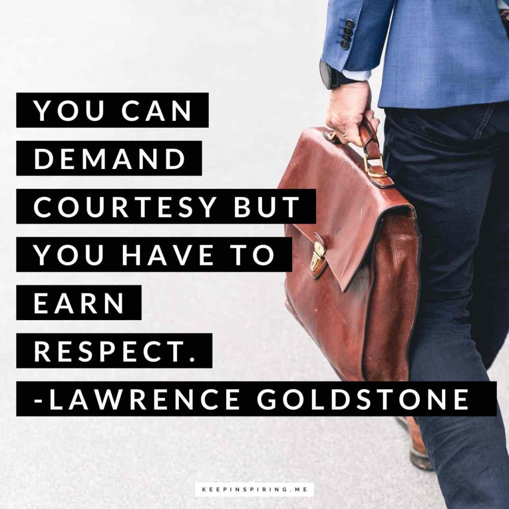 """""""You can demand courtesy but you have to earn respect"""""""